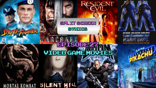 Episode 27 – Video Game Movies – Split Screen Synics